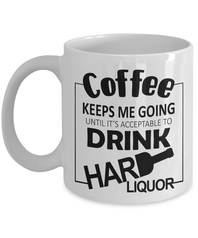 Image of Coffee Keeps Me Going Hard Liquor Drinker Addict Mug Novelty Birthday Christmas Gifts for Men and Women Ceramic Tea Cup