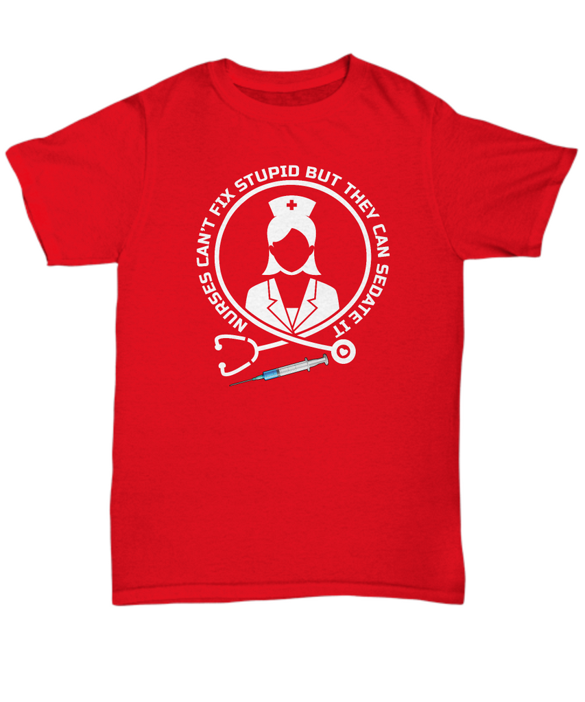 Funny Nurse T Shirt Gift Nurses Cant Fix Stupid But They Can Sedate
