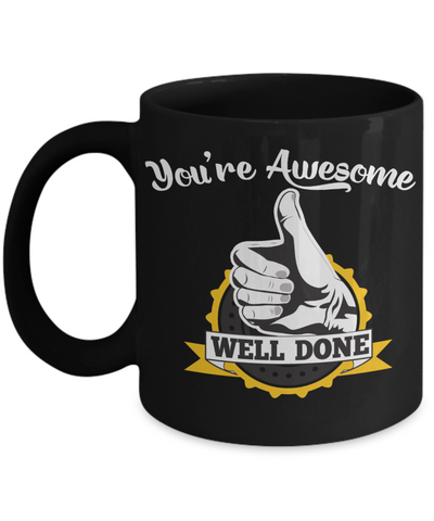 You're Awesome Funny Gift Well Done Black Mug Employee Coworker Friend Congratulations Graduation Coffee Cup