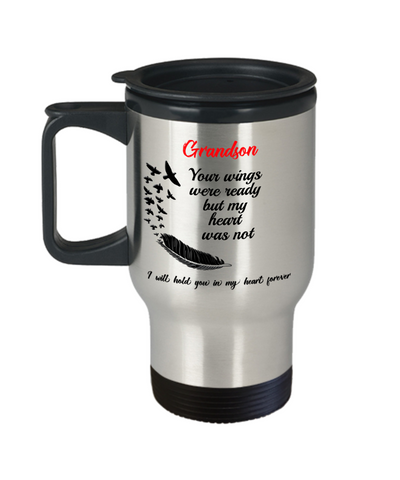Grandson In Loving Memory Gift Travel Mug With Lid Your Wings Were Ready But My Heart Was Not Loveing Memorial Remembrance Gift Coffee Cup