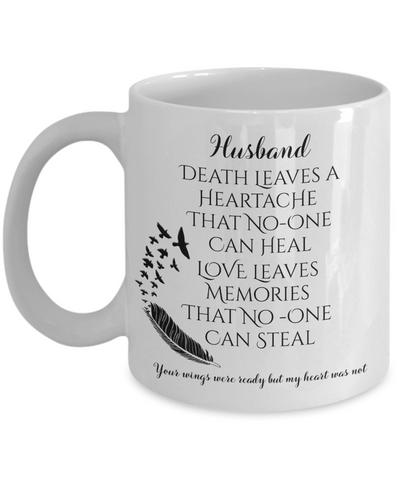 Husband In Loving Memory Memorial Mug Gift Death Leaves a Heartache Love Memories Your Wings Were Ready
