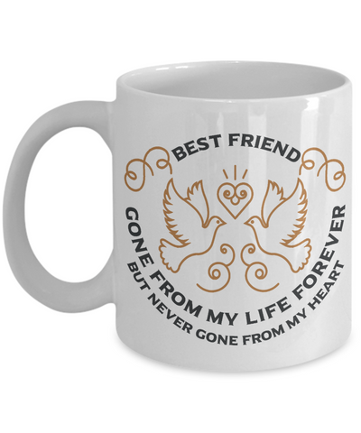 Best Friend Memorial Gift Mug Gone From My Life Always in My Heart Remembrance Memory Cup