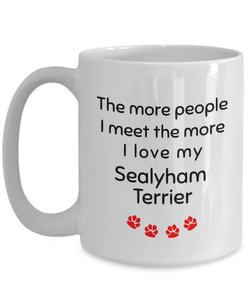 Sealyham Terrier Mug The more people I meet the more I love my dog unique cup