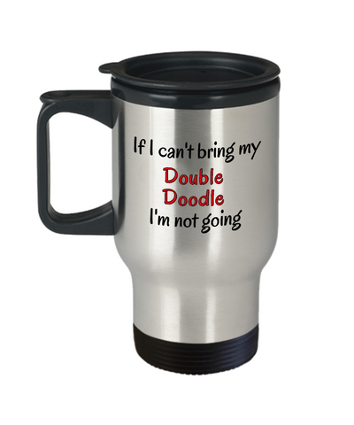 Image of If I Cant Bring My Double Doodle Dog Travel Mug Novelty Birthday Gifts Mug for Men Women Humor Quotes Unique Work Coffee Cup Gifts