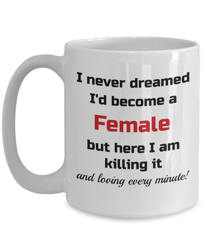 Image of Transgender Mug I Never Dreamed I'd Become a Female Unique Novelty Birthday Christmas Gifts Humor Quote Ceramic Coffee Tea Cup