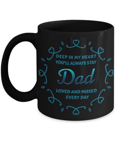 Dad Memorial Memorial Black Mug Gift Deep in My Heart Loved and Missed Every Day Remembrance Ceramic Coffee Cup