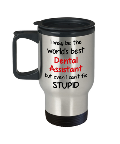 Image of Dental Assistant Occupation Travel Mug With Lid Funny World's Best Can't Fix Stupid Unique Novelty Birthday Christmas Gifts Coffee Cup