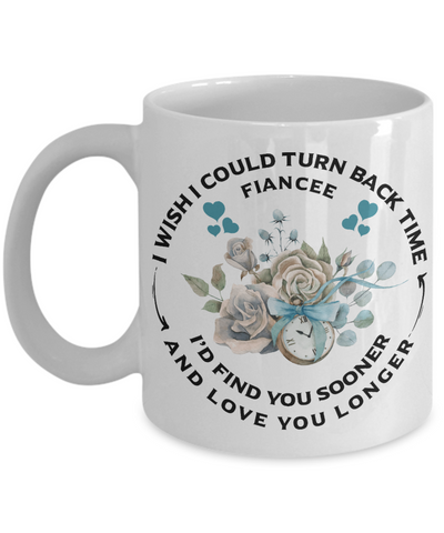 Fiancee Mug Turn Back Time Find You Sooner Love Longer Anniversary Birthday Coffee Cup