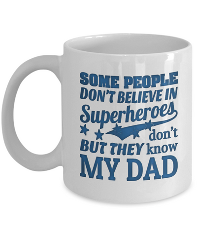Image of Super Hero Dad Mug  Some People Don't Believe in Superheroes  Father's Day Superhero