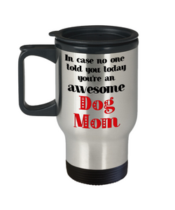 Dog Mom Animal Lover Travel Mug With Lid In Case No One Told You Today You're Awesome Unique Novelty Appreciation Gifts Coffee Cup