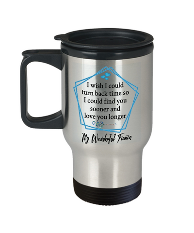 My Wonderful Fiance Coffee Travel Mug Gift Turn Back Time Find You Sooner Love You Cup