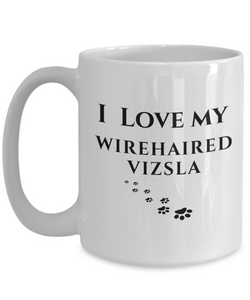 I Love My Wirehaired Vizsla Mug Dog Mom Dad Lover Novelty Birthday Gifts Unique Work Ceramic Coffee Cup Gifts for Men Women
