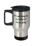 Funny Knitting Travel Mug If I Cant Bring My Yarn Novelty Birthday Gifts Mug Humor Quotes Unique Work Gifts