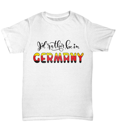 I'd Rather be in Germany Shirt Expat German Gift Novelty Birthday Unisex T-Shirt