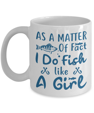 As a Matter of Fact I Do Fish Like a Girl Fishing Mug Gift for Fisherman Addict Novelty Birthday Ceramic Coffee Cup