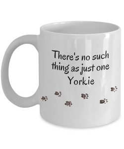Yorkie Mug  There's No Such Thing as Just One Yorkshire Terrier Unique  Dog  Mug Gifts