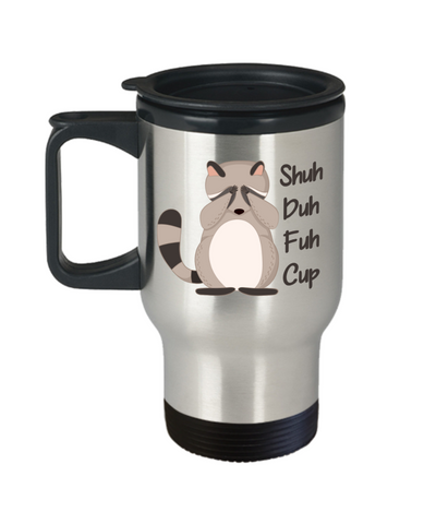 Image of Shuh Duh Fuh Cup Travel Mug Gift Funny Raccoon Novelty Birthday Coffee Cup