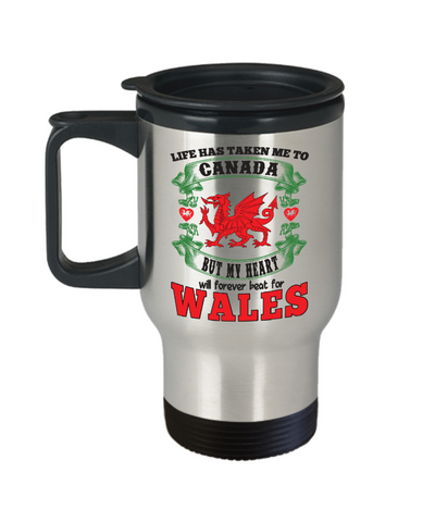 Life Took Me To Canada My Heart Belongs in Wales Travel Mug Gift Welsh Patriotism Novelty Cup