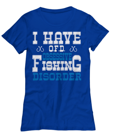 Obsessive Fishing Disorder OFD T-Shirt Gift Humor Quote Fisher Addict Novelty Hobby Shirt