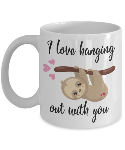 I Love Hanging Out With You Mug Cute Sloth Anytime Gift For Her or Him Ceramic Coffee Cup