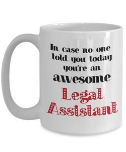 Legal Assistant Occupation Mug In Case No One Told You Today You're Awesome Unique Novelty Appreciation Gifts Ceramic Coffee Cup