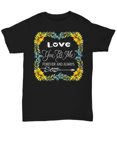 You And Me Forever and Always Shirt Gift Love You Novelty Sunflower Valentine's Day Surprise Tee