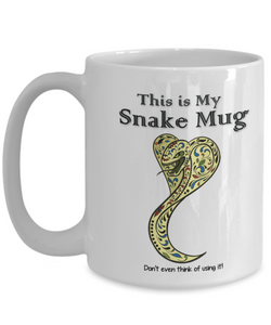 "Cobra Snake Lover Gift ""This is My Snake Mug. Don't even think of using it!""Snake cup"