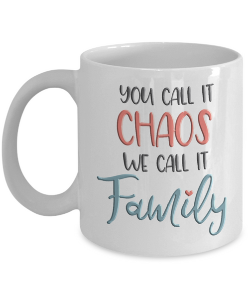 Family Mugs You Call it Chaos We Call it Family Coffee Mugs for Family