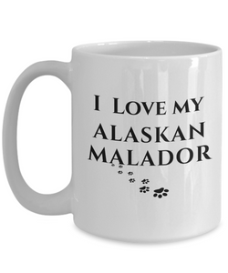I Love My Alaskan Malador Mug Dog Mom Dad Lover Novelty Birthday Gifts Unique Gifts