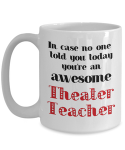 Theater Teacher Occupation Mug In Case No One Told You Today You're Awesome Unique Novelty Appreciation Gifts Ceramic Coffee Cup