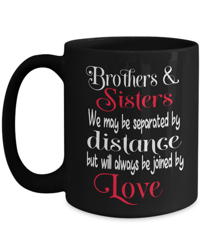 Brothers and Sisters Black Mug Gift Separated By Distance Joined By Love Coffee Cup