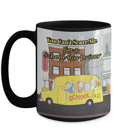 Image of Gift for School Bus Driver You Can't Scare Me, Coffee Mug for School Bus Drivers