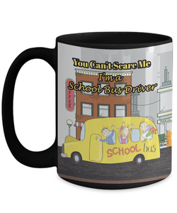 Gift for School Bus Driver You Can't Scare Me, Coffee Mug for School Bus Drivers