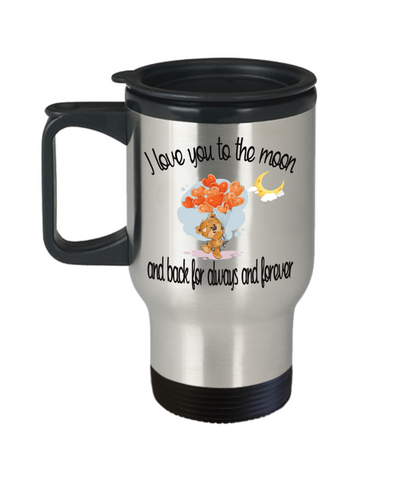 I Love You To the Moon and Back For Always and Forever Travel Mug With Lid Cute Teddy Bear Anytime Gift For Her or Him Coffee Cup