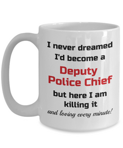 Occupation Mug I Never Dreamed I'd Become a Deputy Police Chief but here I am killing it and loving every minute! Unique Novelty Birthday Christmas Gifts Humor Quote Ceramic Coffee Tea Cup