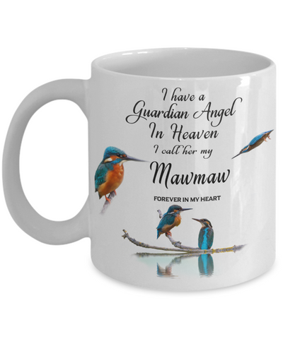 Image of Memorial for Grandmother Kingfisher Bird Gift Mug I Have a Guardian Angel in Heaven I Call Her My Mawmaw Forever in My Heart Memory Ceramic Coffee Cup