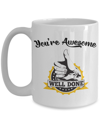 You're Awesome Funny Gift Well Done Mug Employee Coworker Friend Congratulations Graduation Cup