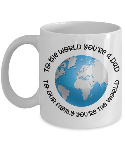 To The World You Are a Dad to Our Family You're the World Mug For Him Novelty Birthday Father's Day Gift Ideas