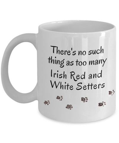 Image of Irish Red And White Setter There's No Such Thing as Too Many Dogs Unique Mug Gifts