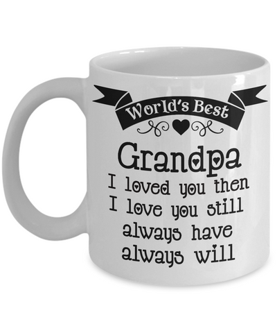 Image of World's Best Grandpa Mug I Loved You Then I Love You Still Always Have Always Will Ceramic Coffee Tea Cup Novelty Birthday Christmas Anniversary Gifts