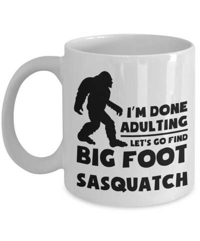 Image of I'm Done Adulting Let's Go Find Big Foot Sasquatch Funny Bigfoot Coffee Mug