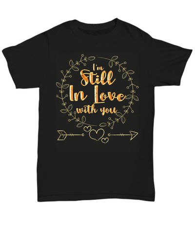 I'm Still in Love With You T-Shirt Romantic Partner Black Shirt