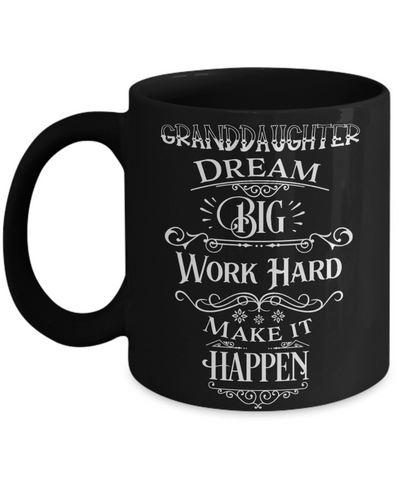 Granddaughter Dream Big Work Hard Make it Happen Black Mug Gift Graduation Birthday Cup