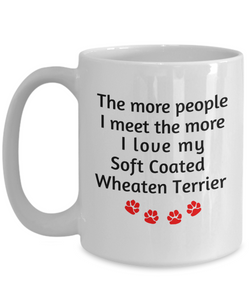 Soft Coated Wheaten Terrier Mug The more people I meet the more unique coffee cup Birthday Gifts