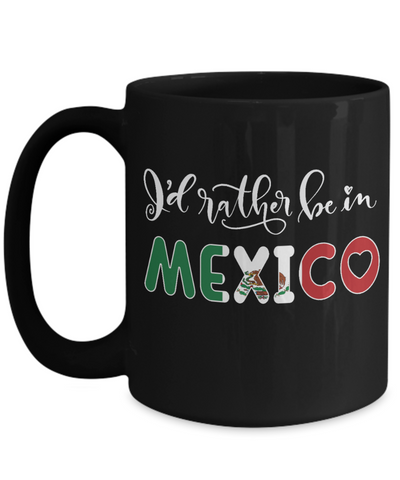 I'd Rather be in Mexico Black Mug Expat Mexican Gift Novelty Birthday Ceramic Coffee Cup