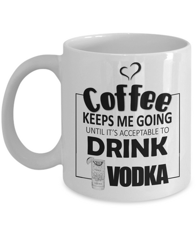 Image of Coffee Keeps Me Going Vodka Drinker Addict Mug Novelty Birthday Christmas Gifts for Men and Women Ceramic Tea Cup