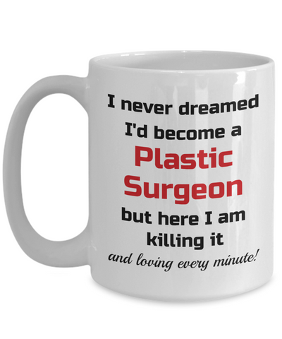 Image of Occupation Mug I Never Dreamed I'd Become a Plastic Surgeon but here I am killing it and loving every minute! Unique Novelty Birthday Christmas Gifts Humor Quote Ceramic Coffee Tea Cup