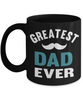 Greatest Dad Ever Black Mug Gift for Father's Day Birthday Coffee Cup