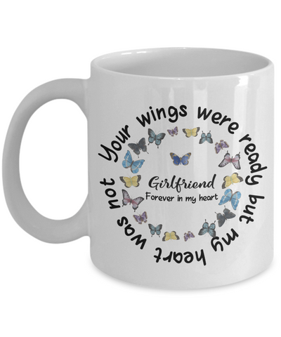 Girlfriend Memorial Butterfly Mug Your Wings Were Ready My Heart Was Not In Loving Memory Bereavement Gift for Support and Strength Coffee Cup