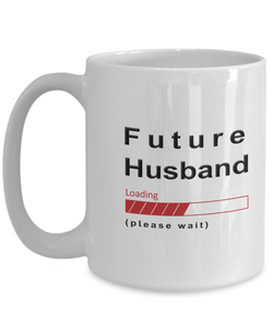 Funny Future Husband Coffee Mug Future Husband Loading Please Wait Cup Gifts for Men  and Women